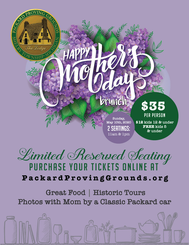 Packard Proving Grounds' Mother's Day Brunch - $35 per person, $12 kids 12 & under, FREE kids 5 & under, Limited Reserved Seating, Purchase your tickets online at packardprovinggrounds.org, Great food, Historic Tours, Photos with Mom by a Classic Packard car