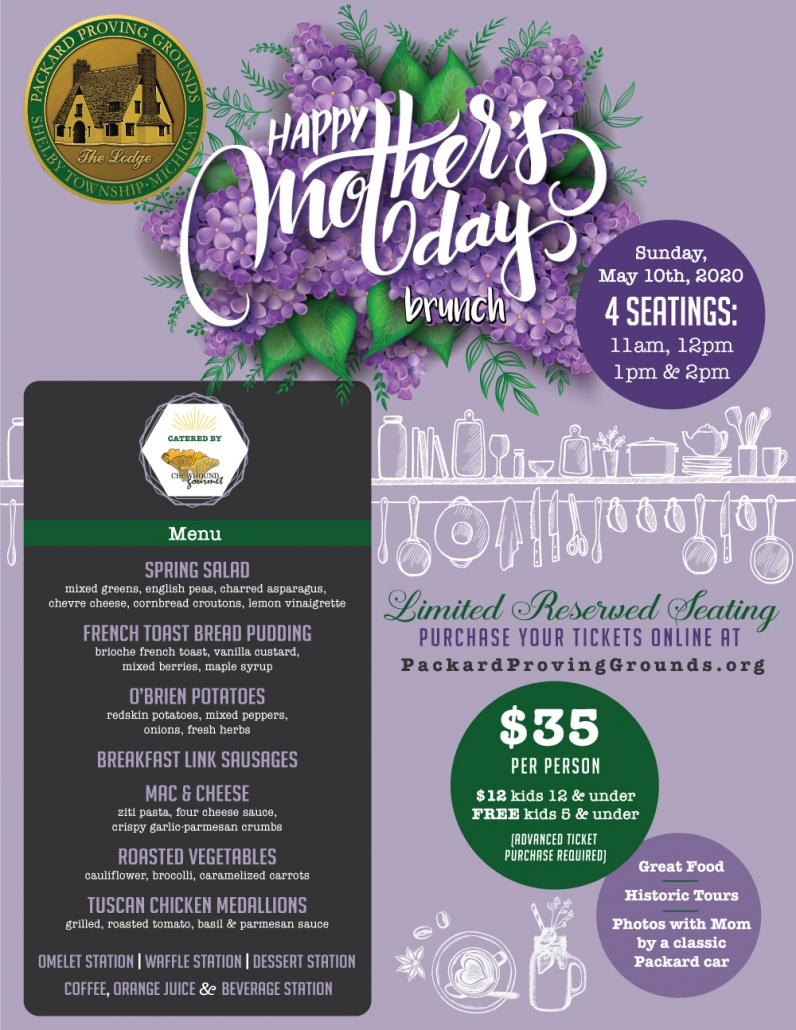 Packard Proving Grounds presents Mother's Day Brunch 2020. Held on Sunday, May 10th, 2020. Four seatings: 11am, 12pm, 1pm, and 2pm. Catered by Chowhound Gourmet. Limited reserved seating. $35 per person. $12 kids 12 and under. Free kids 5 and under. Advanced ticket purchase required. Great food, historic tours and photos with Mom by a classic Packard car.